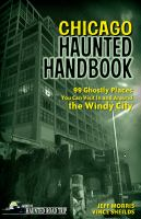 Chicago Haunted Handbook: 99 Ghostly Places You Can Visit Around the Windy City
