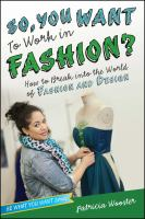 So, you want to work in fashion? : how to break into the world of fashion and design -