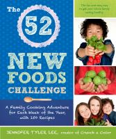 The 52 New Food Challenge: A Family Cooking Adventure for Each Week of the Year