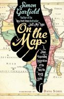 On the Map: A Mind Expanding Eploration of the Way the World Looks