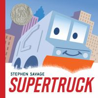Book Cover: 'Supertruck' by Written and illustrated by Stephen Savage
