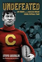 Undefeated: Jim Thorpe and the Carlisle Indian School FootballTeam