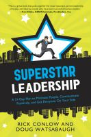 Superstar Leadership: A 31 Day Plan to Motivate People, Communicate Positively, and Get Everyone on Your Side