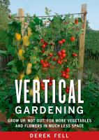 Vertical Gardening: Grow Up, Not Out for More Vegetables & Flowers...