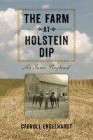 The Farm at Holstein Dip: An Iowa Boyhood