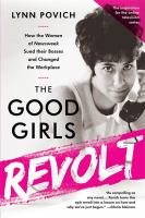 Good Girls Revolt: How the Women of Newsweek Sued Their Bosses and Changed the Workplace