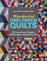 Wonderful One-Patch Quilts: 20 Projects from Triangles, Half-Hexagons, Diamonds and More