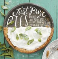 First Prize Pies: Shoo-fly,Candy Apple & Other Deliciously Inventive Pies for Every Week of the Year (and More)