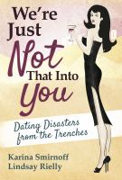 We're Just Not That Into You: Dating Disasters from the Trenches