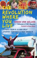 Revolution Where You Live : Stories from a 12,000-mile Journey Through a New America