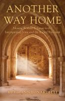 Another Way Home: Moving Beyond Religion to the Interspiritual Jesus and the Sacred Feminine