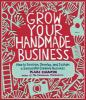 Grow Your Handmade Business: How to Envision, Develop and Sustain a Successful Creative Business