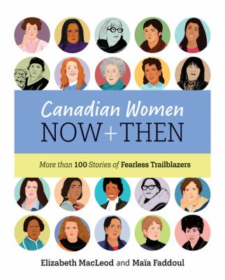 Canadian women now + then : more than 100 stories of fearless trailblazers