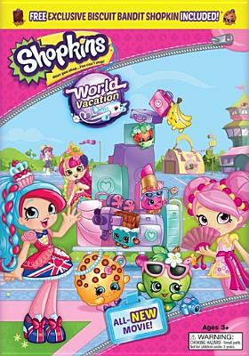 Shopkins. World vacation / Universal Pictures Home Entertainment ; produced by Bek Fairweather, Shelley Dvi-Vardhana ; directed by Richard Bailey.