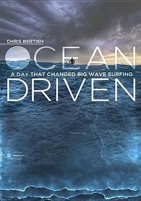 Ocean driven : a day that changed big wave surfing