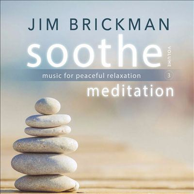 Soothe. Volume 3 : music for peaceful relaxation : meditation