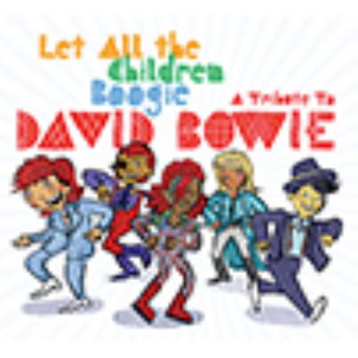 Let all the children boogie : a tribute to David Bowie.