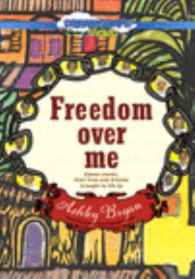Freedom over me : eleven slaves, their lives and dreams brought to life.