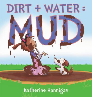 Dirt + water = mud