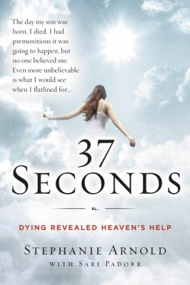 37 seconds : dying revealed heaven's help--a mother's journey