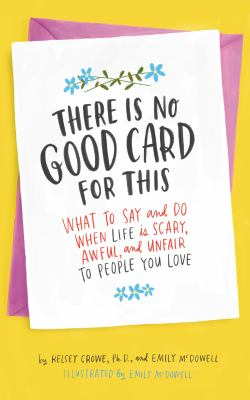 There is no good card for this : what to say and do when life is