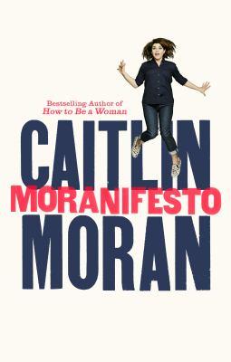 Moranifesto by Caitlin Moran.