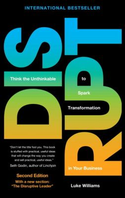 Disrupt: think the unthinkable to spark transofrmation in your business