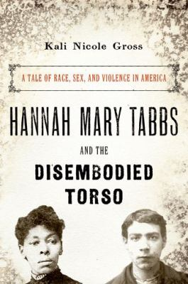 Hannah Mary Tabbs and the disembodied torso :