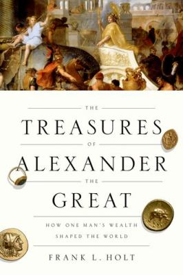 The treasures of Alexander the Great :