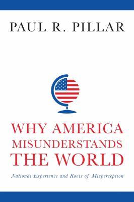 Why America misunderstands the world :