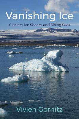Vanishing ice : glaciers, ice sheets, and rising seas