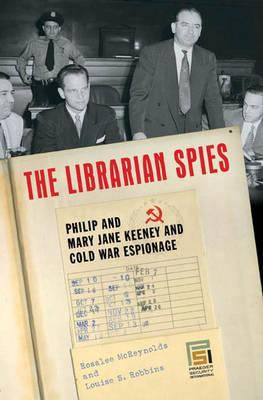 The librarian spies : Philip and Mary Jane Keeney and Cold War espionage