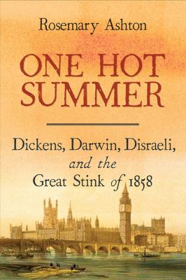One hot summer : Dickens, Darwin, Disraeli, and the great stink of 1858