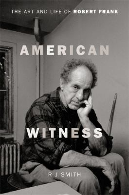 American witness : the art and life of Robert Frank