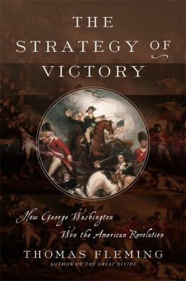 The strategy of victory : how General George Washington won the American Revolution