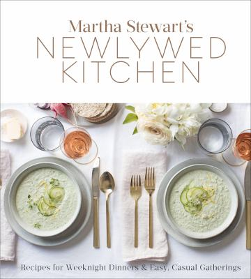 Martha Stewart's newlywed kitchen : recipes for weeknight dinners & easy, casual gatherings