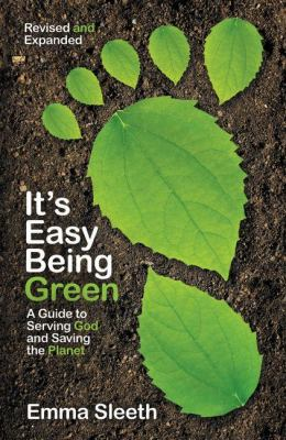 It's easy being green : a guide to serving God and saving the planet