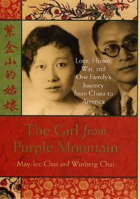The girl from Purple Mountain : love, honor, war, and one familys journey from China / May-Lee Chai and Winberg Chai.