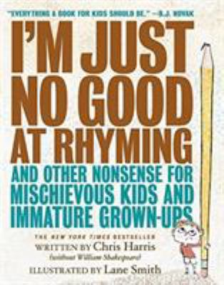 I'm just no good at rhyming and other nonsense for mischievous kids and immature grown-ups