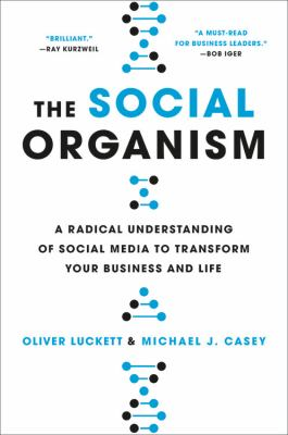 The social organism : a radical understanding of social media to