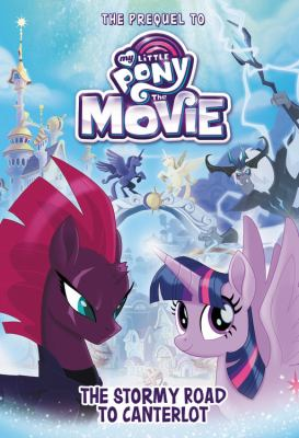 The Stormy road to Canterlot : the prequel to My Little Pony, the movie