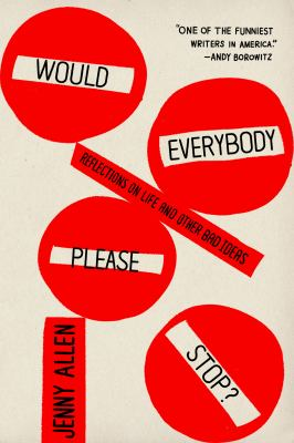 Would everybody please stop : reflections on life and other bad ideas