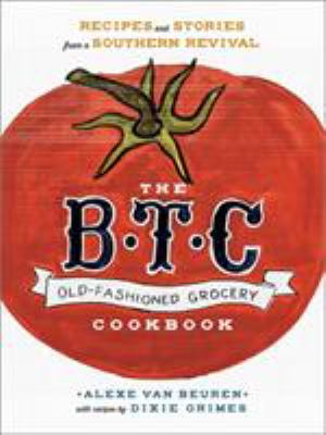 The B.T.C. Old-Fashioned Grocery cookbook