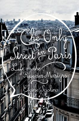 The Only Street in Paris : Life on the Rue des Martyrs