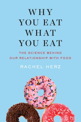 Why you eat what you eat : the science behind our relationship with food