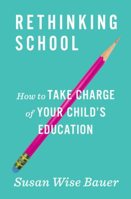 Rethinking school : how to take charge of your child's education