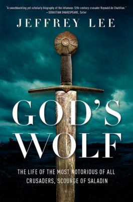 God's wolf : the life of the most notorious of all crusaders, scourge of Saladin