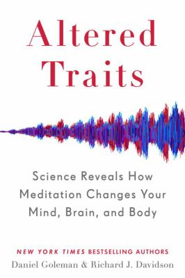 Altered traits : science reveals how meditation changes your mind, brain, and body