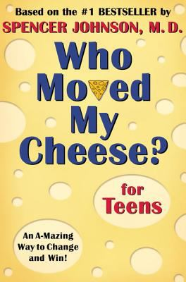 Who moved my cheese : for teens : an amazing way to change and win!