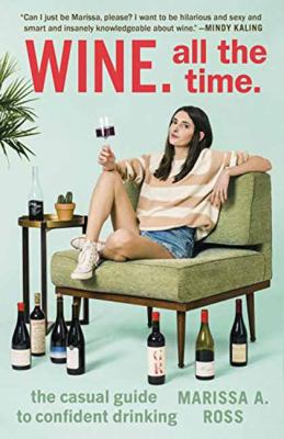 Wine, all the time : the casual guide to confident drinking